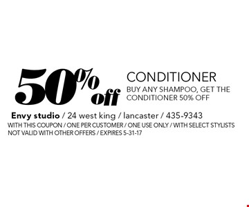 50% off conditioner. Buy any shampoo, get the conditioner 50% off. With this coupon / one per customer / one use only / with select stylists. Not valid with other offers / expires 5-31-17