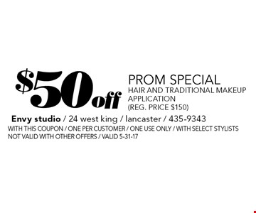 $50 off Prom special. Hair and traditional makeup application (reg. price $150). With this coupon / one per customer / one use only / with select stylists. Not valid with other offers / Valid 5-31-17