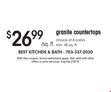 $26.99/sq. ft. granite countertops choice of 8 colorsmin. 45 sq. ft.. With this coupon. Some restrictions apply. Not valid with other offers or prior services. Expires 2/9/18.