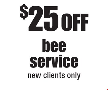 $25 Off bee service, new clients only.