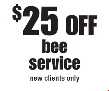 $25 Off bee servicenew clients only.