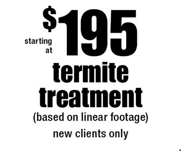 Starting at $195 termite treatment (based on linear footage). New clients only.