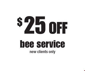 $25 Off bee service new clients only.