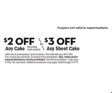 $2 OFF Any Cake OR $3 OFF Any Sheet Cake (excluding small square). Valid only at participating Carvel locations. Not valid with any other offer. One coupon per purchase. Exclusive of tax and gratuity. Sale, resale and/or internet distribution strictly prohibited. Void where prohibited. Cash value 1/100¢. No cash back. Additional exclusions may apply. Valid through 5/31/17.
