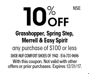 10% OFF Grasshopper, Spring Step, Merrell & Easy Spirit any purchase of $100 or less. With this coupon. Not valid with other offers or prior purchases. Expires 12/31/17.
