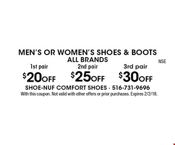 Men's Or Women's Shoes & Boots. ALL BRANDS.1st pair $20 off OR 2nd pair $25 off OR 3rd pair $30 off. With this coupon. Not valid with other offers or prior purchases. Expires 2/2/18.