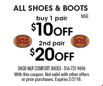 ALL Shoes & Boots! Buy 1 pair $10 off Or 2nd pair $20 off. With this coupon. Not valid with other offers or prior purchases. Expires 2/2/18.