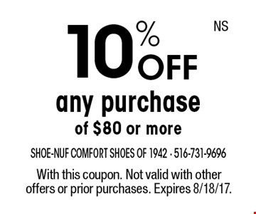 10% OFF any purchase of $80 or more. With this coupon. Not valid with other offers or prior purchases. Expires 8/18/17. NS