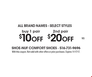 ALL BRAND NAMES - SELECT STYLES $10 OFF buy 1 pair. $20 OFF 2nd pair. With this coupon. Not valid with other offers or prior purchases. Expires 11/17/17.