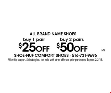 All Brand Name Shoes! buy 1 pair  $25 OFF OR buy 2 pairs $50 OFF. With this coupon. Select styles. Not valid with other offers or prior purchases. Expires 2/2/18.