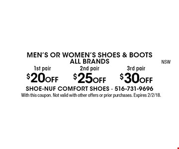 Men's Or Women's Shoes & BootsALL BRANDS $30 off 3rd pair. $25 off 2nd pair. $20 off 1st pair. With this coupon. Not valid with other offers or prior purchases. Expires 2/2/18.