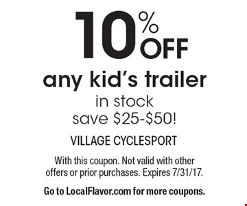 10% OFF any kid's trailer in stock save $25-$50!. With this coupon. Not valid with other offers or prior purchases. Expires 7/31/17.Go to LocalFlavor.com for more coupons.