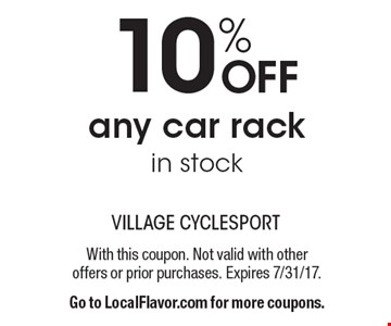 10% OFF any car rack in stock. With this coupon. Not valid with other offers or prior purchases. Expires 7/31/17.Go to LocalFlavor.com for more coupons.