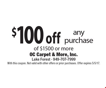 $100 off any purchase of $1500 or more. With this coupon. Not valid with other offers or prior purchases. Offer expires 5/5/17.