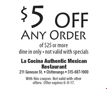 $5 off Any Order of $25 or more dine in only - not valid with specials. With this coupon. Not valid with other offers. Offer expires 6-9-17.