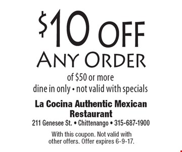 $10 off Any Order of $50 or more dine in only - not valid with specials. With this coupon. Not valid with other offers. Offer expires 6-9-17.