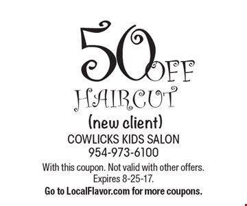 50% OFF haircut (new client). With this coupon. Not valid with other offers. Expires 8-25-17. Go to LocalFlavor.com for more coupons.