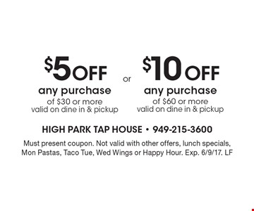 $5 Off any purchase of $30 or more OR $10 Off any purchase of $60 or more. Valid on dine in & pickup. Must present coupon. Not valid with other offers, lunch specials, Mon Pastas, Taco Tue, Wed Wings or Happy Hour. Exp. 6/9/17. LF