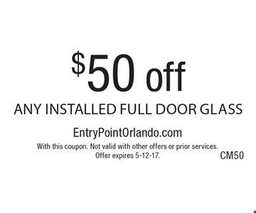 $50 off any installed full door glass. With this coupon. Not valid with other offers or prior services.Offer expires 5-12-17.