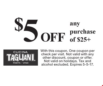 $5 OFF any purchase of $25+. With this coupon. One coupon per check per visit. Not valid with any other discount, coupon or offer. Not valid on holidays. Tax and alcohol excluded. Expires 5-5-17.