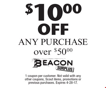 $10.00 OFF ANY PURCHASE over $50.00. 1 coupon per customer. Not valid with any other coupons, Scout items, promotions or previous purchases. Expires 4-28-17.