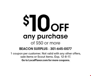 $10 Off any purchase of $50 or more. 1 coupon per customer. Not valid with any other offers, sale items or Scout items. Exp. 12-8-17. Go to LocalFlavor.com for more coupons.