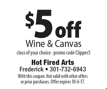 $5 off Wine & Canvas class of your choice - promo code Clipper5. With this coupon. Not valid with other offers or prior purchases. Offer expires 10-6-17.