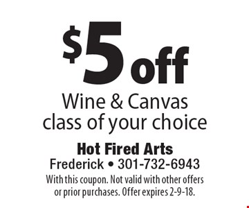 $5 off wine & canvas class of your choice. With this coupon. Not valid with other offers or prior purchases. Offer expires 2-9-18.