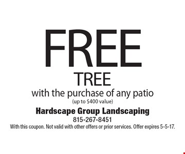 FREE TREE with the purchase of any patio (up to $400 value). With this coupon. Not valid with other offers or prior services. Offer expires 5-5-17.