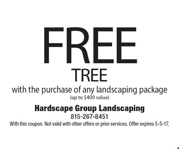 FREE TREE with the purchase of any landscaping package (up to $400 value). With this coupon. Not valid with other offers or prior services. Offer expires 5-5-17.