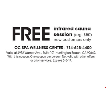 Free infrared sauna session (reg. $50). New customers only. Valid at 4972 Warner Ave., Suite 101 Huntington Beach, CA 92649. With this coupon. One coupon per person. Not valid with other offers or prior services. Expires 5-5-17.