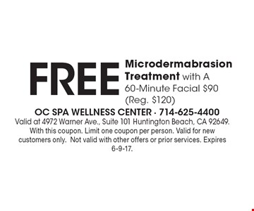 Free Microdermabrasion Treatment with A 60-Minute Facial $90 (Reg. $120). Valid at 4972 Warner Ave., Suite 101 Huntington Beach, CA 92649. With this coupon. Limit one coupon per person. Valid for new customers only. Not valid with other offers or prior services. Expires 6-9-17.