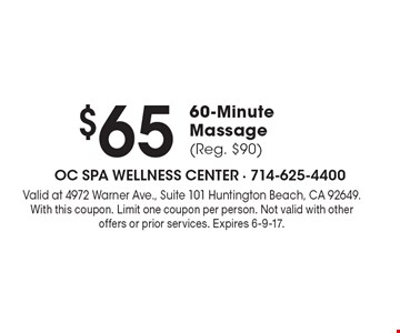$65 60-Minute Massage (Reg. $90). Valid at 4972 Warner Ave., Suite 101 Huntington Beach, CA 92649. With this coupon. Limit one coupon per person. Not valid with other offers or prior services. Expires 6-9-17.