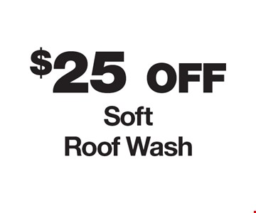 $25 off soft roof wash.