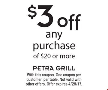 $3 off any purchase of $20 or more. With this coupon. One coupon per customer, per table. Not valid with other offers. Offer expires 4/28/17.