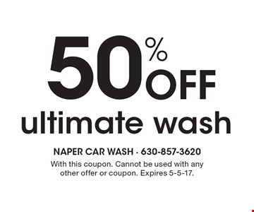 50% Off ultimate wash. With this coupon. Cannot be used with any other offer or coupon. Expires 5-5-17.