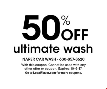 50% Off ultimate wash. With this coupon. Cannot be used with any other offer or coupon. Expires 10-6-17. Go to LocalFlavor.com for more coupons.