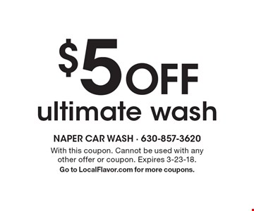 $5 Off ultimate wash. With this coupon. Cannot be used with any other offer or coupon. Expires 3-23-18. Go to LocalFlavor.com for more coupons.