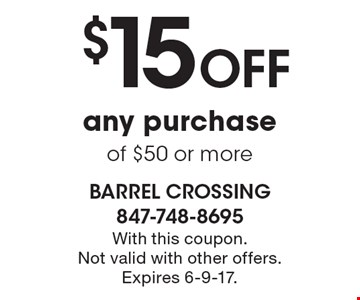 $15 off any purchase of $50 or more. With this coupon. Not valid with other offers. Expires 6-9-17.