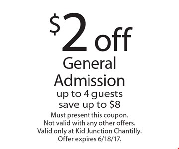 $2 off General Admission. Up to 4 guests save up to $8. Must present this coupon. Not valid with any other offers. Valid only at Kid Junction Chantilly. Offer expires 6/18/17.