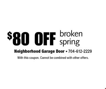 $80 off broken spring. With this coupon. Cannot be combined with other offers.