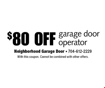 $80 off garage door operator. With this coupon. Cannot be combined with other offers.