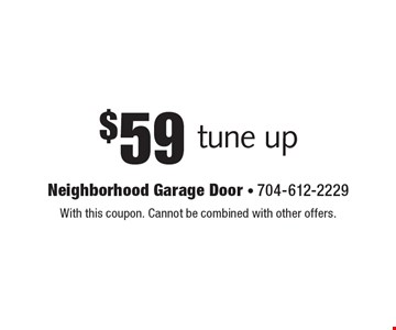 $59 tune up. With this coupon. Cannot be combined with other offers.