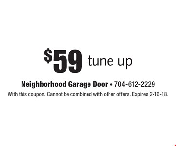 $59 tune up. With this coupon. Cannot be combined with other offers. Expires 2-16-18.