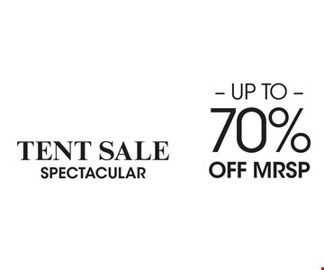 Up To 70% OFF MRSP Tent Sale Spectacular.