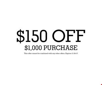 $150 OFF $1,000 Purchase. This offer cannot be combined with any other offers. Expires 11-24-17.