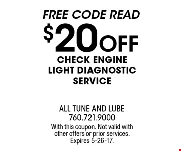 FREE Code Read. $20 off Check Engine Light Diagnostic Service. With this coupon. Not valid with other offers or prior services. Expires 5-26-17.