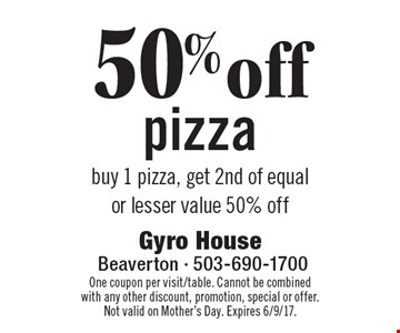50% off pizza. buy 1 pizza, get 2nd of equal or lesser value 50% off. One coupon per visit/table. Cannot be combined with any other discount, promotion, special or offer. Not valid on Mother's Day. Expires 6/9/17.