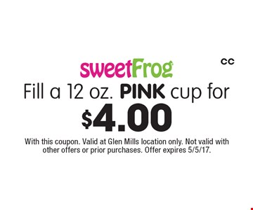 Fill a 12 oz. PINK cup for $4.00. With this coupon. Valid at Glen Mills location only. Not valid with other offers or prior purchases. Offer expires 5/5/17. CC