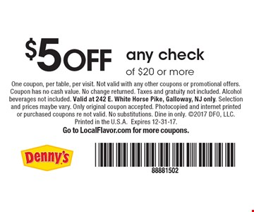 $5 off any check of $20 or more. One coupon, per table, per visit. Not valid with any other coupons or promotional offers. Coupon has no cash value. No change returned. Taxes and gratuity not included. Alcohol beverages not included. Valid at 242 E. White Horse Pike, Galloway, NJ only. Selection and prices maybe vary. Only original coupon accepted. Photocopied and internet printed or purchased coupons re not valid. No substitutions. Dine in only. 2017 DFO, LLC. Printed in the U.S.A. Expires 12-31-17. Go to LocalFlavor.com for more coupons.